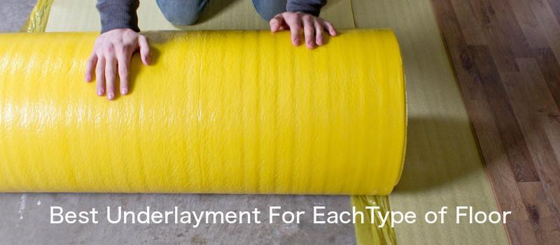 Underlayment Find The Best For Each Type Of Flooring