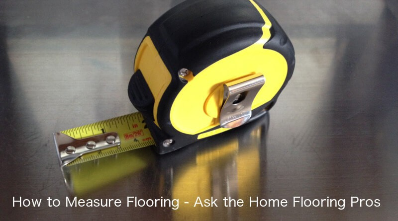 How To Measure Flooring Ask The Home Flooring Pros