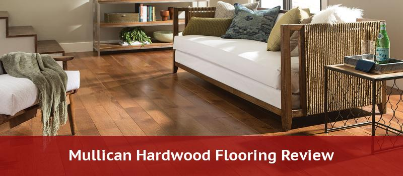 Mullican Flooring Review 2020 Pros Cons Costs Cleaning Install